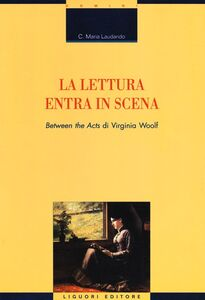 Foto Cover di La lettura entra in scena. «Between the acts» di Virginia Woolf, Libro di C. Maria Laudando, edito da Liguori