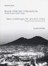 Nuove sfide per citta antiche. Prosperita, innovazione tecnologica e bellezza-New challenges for ancient cities. Prosperity, technological innovation and beauty