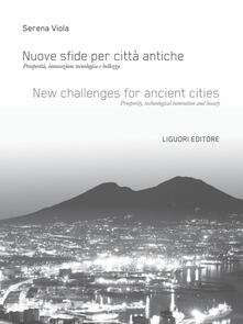 Nuove sfide per città antiche. Prosperità, innovazione tecnologica e bellezza. Ediz. italiana e inglese