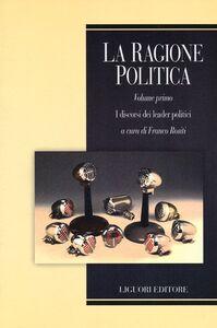 Libro La ragione politica. Vol. 1: I discorsi dei leader politici.