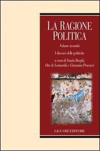 La ragione politica. Vol. 2: I discorsi delle politiche.