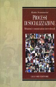 Libro Processi di socializzazione. Relazioni e comunicazioni interculturali Katia Scannavini