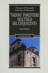 Libro «Nazioni» forestiere nell'Italia del Cinquecento. Il caso di Palermo Giovanna D'Alessandro , Vincenzo D'Alessandro