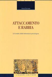 Foto Cover di Attaccamento e rabbia. Un'analisi della letteratura psicologica, Libro di Anna Gorrese, edito da Liguori