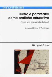 Libro Teatro e parateatro come pratiche educative. Verso una pedagogia delle arti. Atti della conferenza internazionale