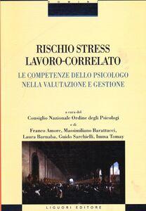 Foto Cover di Rischio stress lavoro-correlato. Le competenze dello psicologo nella valutazione e gestione, Libro di  edito da Liguori