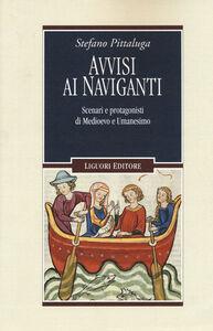 Foto Cover di Avvisi ai naviganti. Scenari e protagonisti di Medioevo e Umanesimo, Libro di Stefano Pittaluga, edito da Liguori