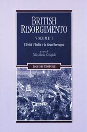 British Risorgimento. Vol. 1: L'Unità d'Italia e la Gran Bretagna.