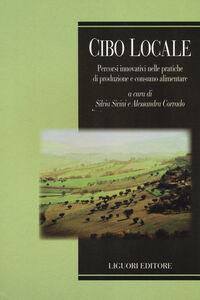 Libro Cibo locale. Percorsi innovativi sulle pratiche di produzione e consumo alimentare