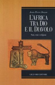 Foto Cover di L' Africa tra Dio e il Diavolo. Stati, etnie e religioni, Libro di Jean-Pierre Dozon, edito da Liguori
