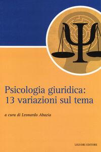 Foto Cover di Psicologia giuridica. 13 variazioni sul tema, Libro di  edito da Liguori
