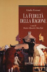 Libro La fedeltà della ragione Giulio Ferroni