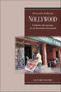 Libro Nollywood. L'industria video nigeriana e le sue diramazioni transnazionali Alessandro Jedlowski