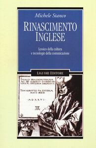 Libro Rinascimento inglese. Lessico della cultura e tecnologie della comunicazione Michele Stanco