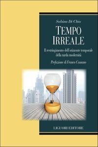 Libro Tempo irreale. Il restringimento dell'orizzonte temporale della tarda modernità Sabino Di Chio