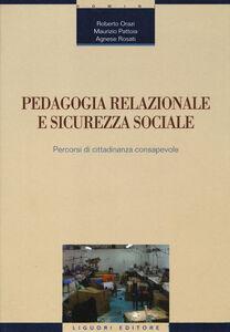 Libro Pedagogia relazionale e sicurezza sociale. Percorsi di cittadinanza consapevole Roberto Orazi , Maurizio Pattoia , Agnese Rosati
