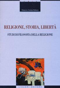 Foto Cover di Religione, storia, libertà. Studi di filosofia della religione, Libro di Roberto Celada Ballanti, edito da Liguori