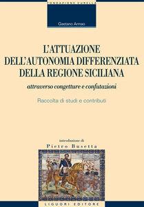 Libro L' attuazione dell'autonomia differenziata della Regione Siciliana attraverso congetture e confutazioni. Raccolta di studi e contributi Gaetano Armao