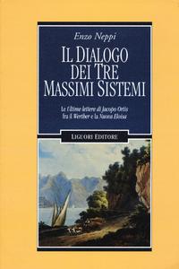 Libro Il dialogo dei tre massimi sistemi. Le «Ultime lettere di Jacopo Ortis» fra il «Werther» e «La nuova Eloisa» Enzo Neppi