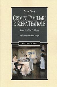 Libro Crimini familiari e scena teatrale. Ibsen, Pirandello, De Filippo Ivan Pupo
