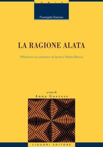 Libro La ragione alata. Riflessioni sul pensiero di Ignacio Matte Blanco Fiorangela Oneroso