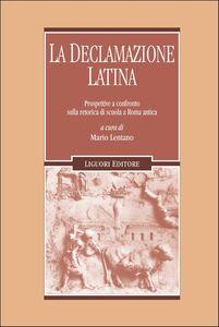 Foto Cover di La declamazione latina. Prospettive a confronto sulla retorica di scuola a Roma antica, Libro di  edito da Liguori