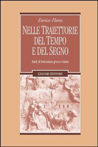 Libro Nelle traiettorie del tempo e del segno. Studi di letteratura greca e latina Enrico Flores