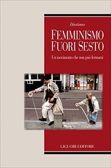 Diotima. Femminismo fuori sesto. Un movimento che non può fermarsi.pdf