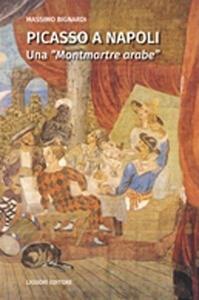 Picasso a Napoli. Una «Montmartre arabe»