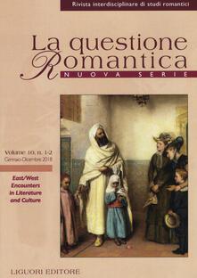 La questione romantica. Rivista interdisciplinare di studi romantici. Nuova serie (2018). Vol. 10/1-2: East/West encounters in literature and culture..pdf