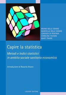 Capire la statistica. Metodi e indici statistici in ambito sociale sanitario economico - Bruno Delle Donne,Marcella Delle Donne,Lorenza Di Pentima,Carolina Facioni - ebook