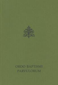 Libro Ordo baptismi parvulorum. Rituale romanum ex decreto Sacrosancti Oecumenici Concilii Vaticani II. Editio typica altera Paolo VI , Giovanni Paolo II