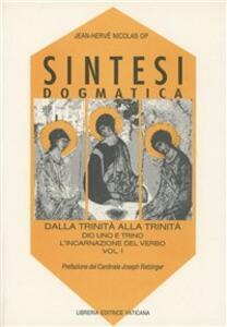 Sintesi dogmatica. Dalla Trinità alla Trinità. Vol. 1: Dio uno e trino. L'Incarnazione del Verbo.