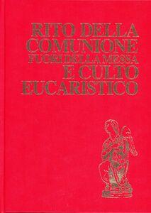 Libro Rito della comunione fuori della messa e culto eucaristico. Rituale romano