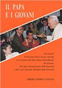 Libro Il papa e i giovani. Gli incontri di Giovanni Paolo II con i giovani in occasione dell'anno santo straordinario dei giovani... Giovanni Paolo II