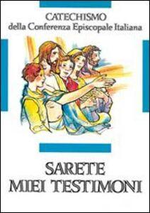 Libro Sarete miei testimoni. Catechismo per l'iniziazione cristiana dei ragazzi (11-12 anni)