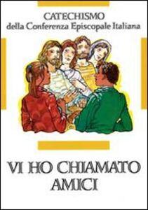 Libro Vi ho chiamati amici. Catechismo per l'iniziazione cristiana dei ragazzi (12-14 anni)