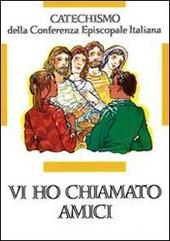 Vi ho chiamati amici. Catechismo per l'iniziazione cristiana dei ragazzi (12-14 anni)