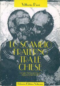 Libro Lo scambio fraterno tra le Chiese. Componenti storiche della comunione Vittorio Peri