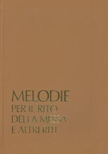 Melodie per il rito della messa e altri riti. Sussidio musicale per il canto dei ministri in dialogo con lassemblea. Con audiocassetta.pdf
