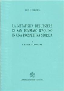 Libro La metafisica dell'essere di san Tommaso d'Aquino in una prospettiva storica. Vol. 1: L'Essere comune. Leo Elders