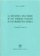 La metafisica dell'essere di san Tommaso d'Aquino in una prospettiva storica. Vol. 1: L'Essere comune.
