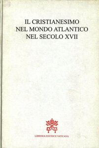Libro Il cristianesimo nel mondo atlantico nel secolo XVII. Atti della Tavola rotonda (Montréal, 29 agosto 1995)