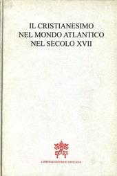 Il cristianesimo nel mondo atlantico nel secolo XVII. Atti della Tavola rotonda (Montr al, 29 agosto 1995)