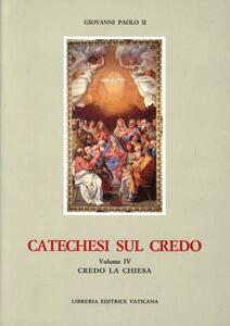 Catechesi sul credo. Vol. 4: Credo la Chiesa.