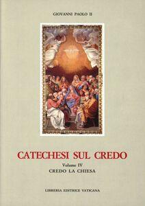 Foto Cover di Catechesi sul credo. Vol. 4: Credo la Chiesa., Libro di Giovanni Paolo II, edito da Libreria Editrice Vaticana