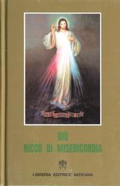 Dio ricco di misericordia. Libro di meditazioni e preghiere alla divina misericordia per sacerdoti, religiosi e fedeli laici