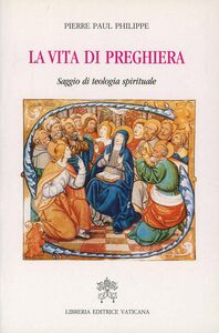 Libro La vita di preghiera. Saggio di teologia spirituale Pierre P. Philippe