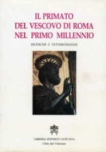 Libro Il primato del vescovo di Roma nel primo millennio. Ricerche e testimonianze. Atti del Symposium storico-teologico (Roma, 9-13 ottobre 1989)