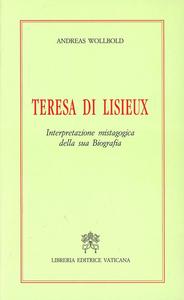 Libro Teresa di Lisieux. Interpretazione mistagogica della sua biografia Andreas Wollbold
